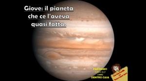 Giove: il pianeta che ce l'aveva quasi fatta.