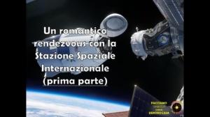 Un romantico rendezvous con la Stazione Spaziale Internazionale (prima parte)